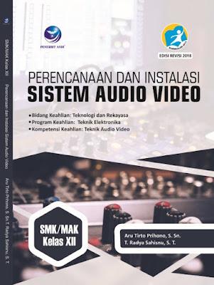 Perencanaan dan Instalasi Sistem Audio Video, Bidang Keahlian: Teknologi Dan Rekayasa, Program Keahlian: Teknik Elektronika Dan Kompetensi Keahlian: Teknik Audio Video SMK/MAK Kelas XII