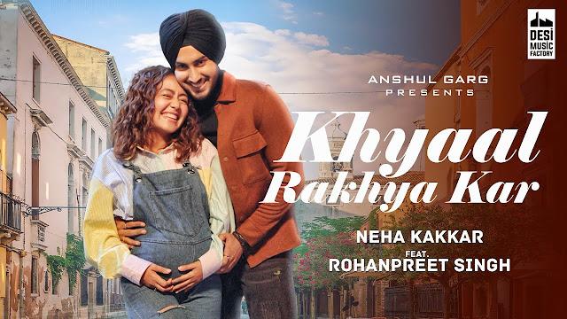Song  :  KHYAAL RAKHYA KAR Song Lyrics Singer  :  Neha Kakkar Ft. RohanPreet Singh Lyrics  :  Babbu Music   :  Rajat Nagpal Director  :  Agam Mann & Azeem Mann