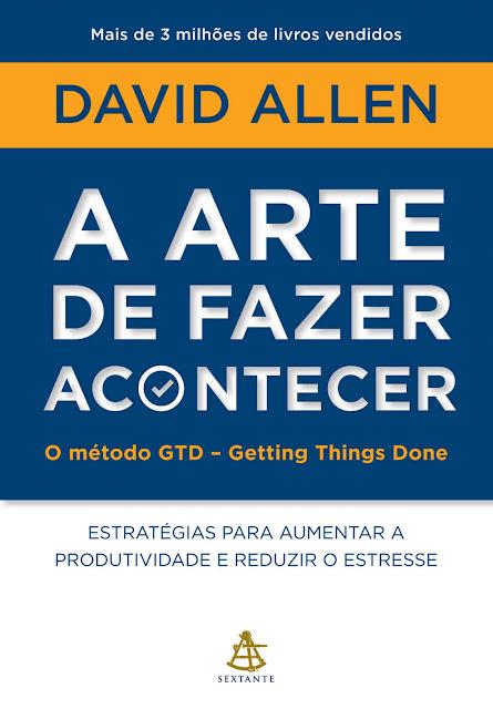 A arte de fazer acontecer David Allen