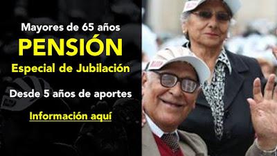 Mayores de 65 años Desde 5 años de aportes PENSION especial de jubilacion a los afiliados ONP