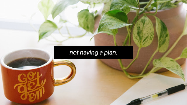 Not Having a Plan // Student Life