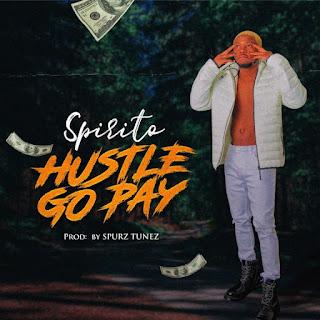 MUSIC: Spirito – Hustle Go Pay