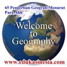 65 Pengertian Geografi Menurut Para Ahli