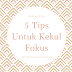 5 Tips Untuk Kekal Fokus