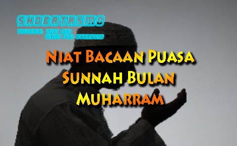Niat Bacaan Puasa Sunnah Bulan Muharram
