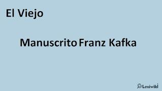 El Viejo ManuscritoFranz Kafka