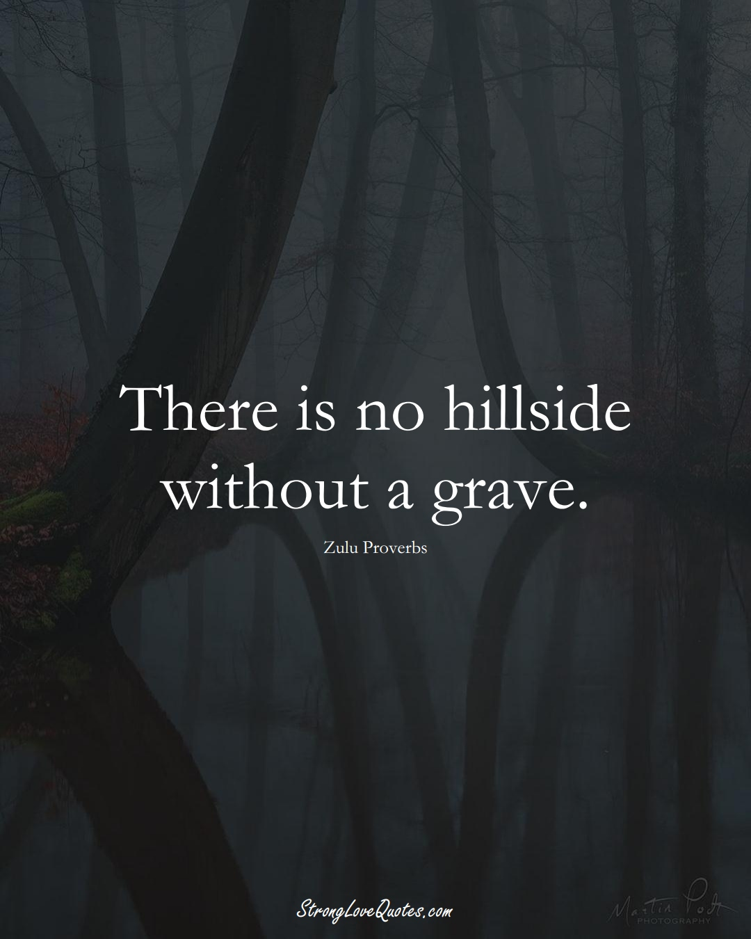 There is no hillside without a grave. (Zulu Sayings);  #aVarietyofCulturesSayings