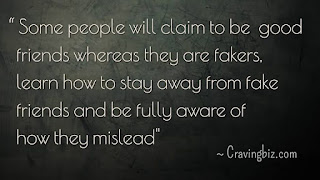 """""""Some people will claim to be good friends whereas they are fakers, learn how to stay away from fake friends and be fully aware of how they mislead"""""""