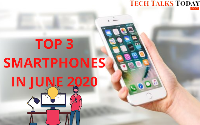 Top 3 Smartphones Launched In June 2020 In India At Great Price