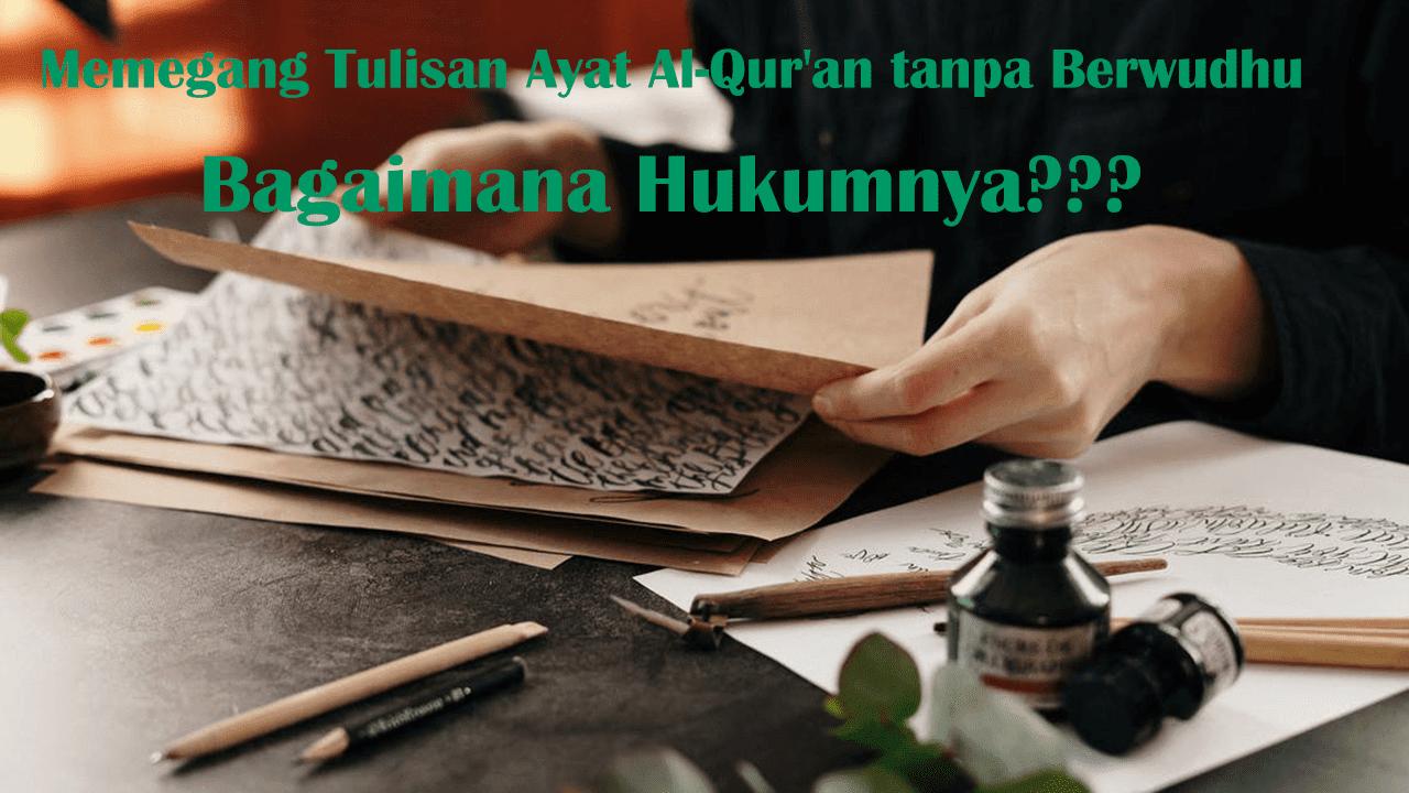 Memegang Tulisan Ayat Al-Qur'an tanpa Berwudhu, Hukumnya Boleh | Baca Selengkapnya