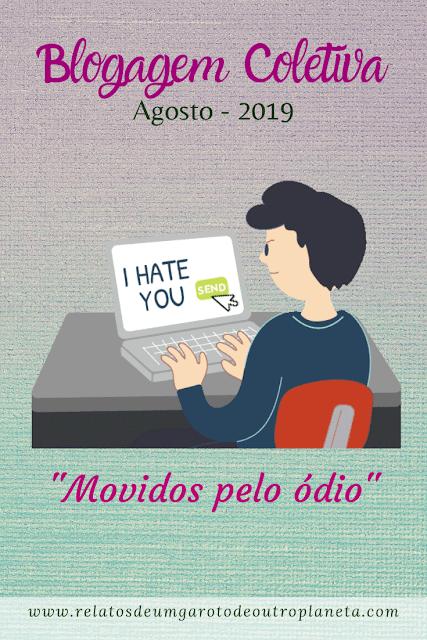 Blogagem Coletiva Agosto/19 - Movidos pelo ódio