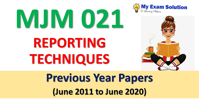 MJM 021 REPORTING TECHNIQUES Previous Year Papers