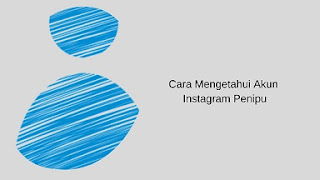 cara mengetahui akun instagram penipu atau tidak