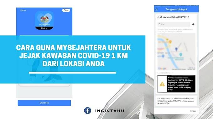 Cara Menggunakan MySejahtera Untuk Jejak Kawasan Covid-19 1 KM Dari Lokasi Anda