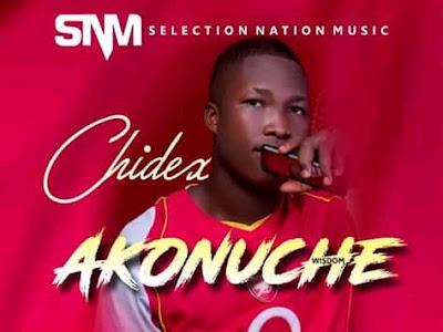 DOWNLOAD MUSIC: Chidex - Akonuche