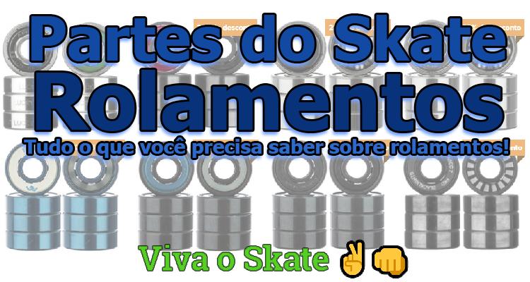 Partes do Skate - Rolamentos - Tudo o que você precisa saber sobre rolamentos!