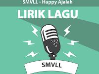 Lirik Lagu Happy Ajalah - SMVLL