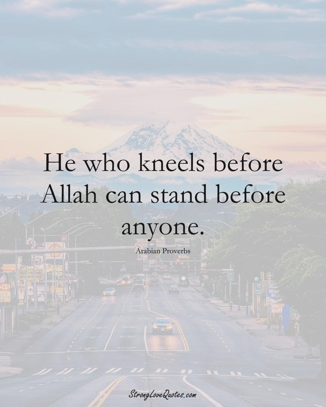 He who kneels before Allah can stand before anyone. (Arabian Sayings);  #aVarietyofCulturesSayings