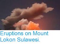 https://sciencythoughts.blogspot.com/2014/09/eruptions-on-mount-lokon-sulawesi.html