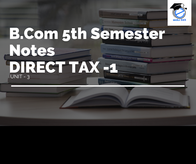 Dibrugarh University B. Com 5th Semester  Direct Tax Notes Unit-3