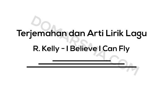 Terjemahan dan Arti Lirik Lagu R. Kelly - I Believe I Can Fly