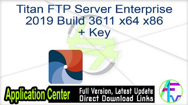 Titan FTP Server Enterprise 2019 Build 3611 x64 x86 + Key