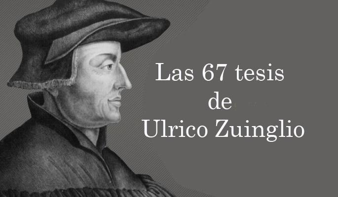 Las 67 Tesis de Ulrico Zwinglio