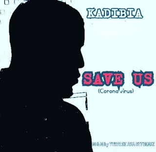 MUSIC: Kadibia – Save Us (Corona Virus)