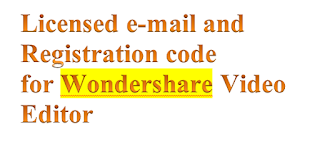 Licensed e-mail and Registration code for Wondershare Video Editor