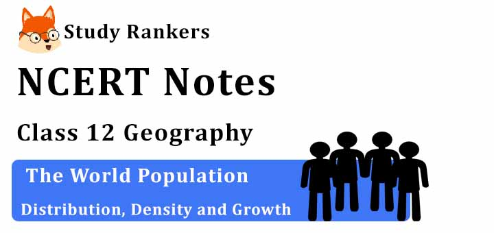 Chapter 2 The World Population Distribution, Density and Growth Class 12 Geography Notes