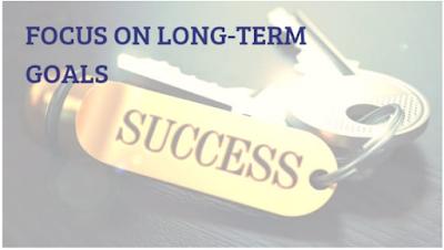 Focus on long-term Goals