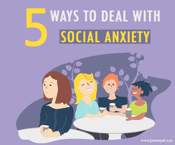 5 WAYS TO DEAL WITH SOCIAL ANXIETY