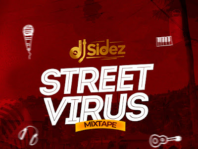 DOWNLOAD MIXTAPE: Dj Sidez - Street Virus Mixtape || @deejaysidez