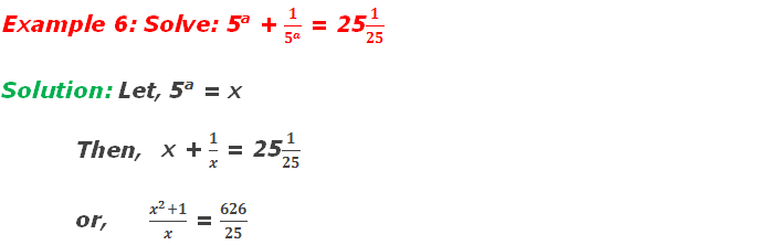Example 6: Solve: 5a + 1/5^a  = 251/25   Solution: Let, 5a = x