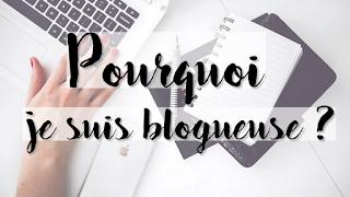 pourquoi je suis blogueuse ?