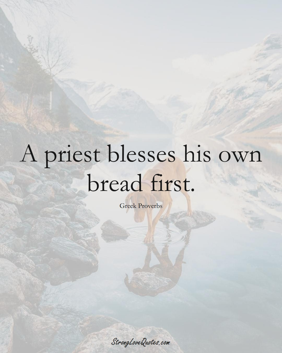 A priest blesses his own bread first. (Greek Sayings);  #EuropeanSayings