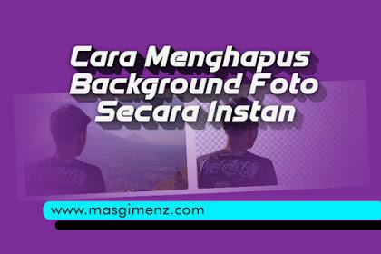 Cara Menghapus Background Foto Secara Instan