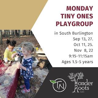 photo of two children playing in a woodland mud kitchen. To the right is the following text: Monday Tiny Ones Playgroup in South Burlington. Sept. 13, 27. Oct. 11, 25. Nov. 8, 22. 9:15-11:15am, for ages 1.5 to 5 years