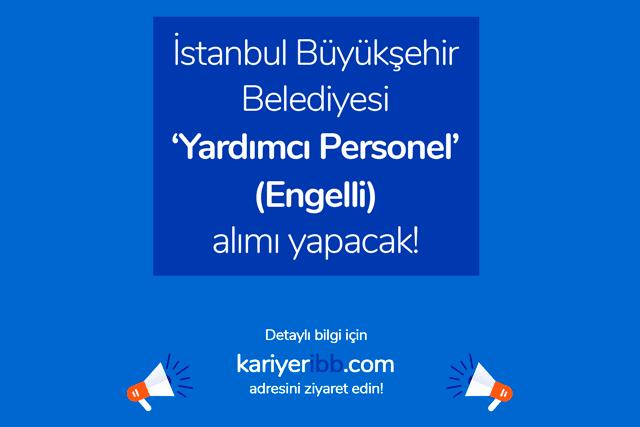 İstanbul Büyükşehir Belediyesi engelli yardımcı personel alımı yapacak. İBB güncel ilanlar kariyeribb.com'da!