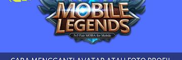 Cara Mengganti Avatar atau Foto Profil Mobile Legend Bangbang Tanpa Ribet