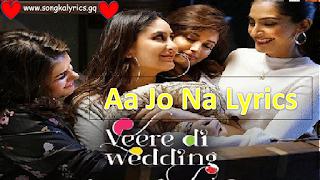 aa-jao-na-song-lyrics-veere-di-wedding-2018