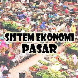 ciri kelebihan dan kekurangan sistem ekonomi pasar Pengertian Ciri-ciri Kelebihan dan Kekurangan Sistem Ekonomi Pasar