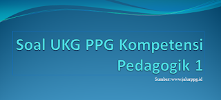 Kali ini saya akan bagikan soal latihan UKG Kompetensi Pedagogik dan jawabannya PPG 2020/2021 :  Soal UKG PPG Kompetensi Pedagogik 1