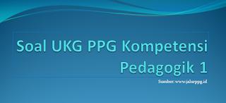 Soal UKG PPG Kompetensi Pedagogik 1