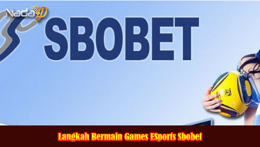 Langkah Bermain Games ESports Sbobet