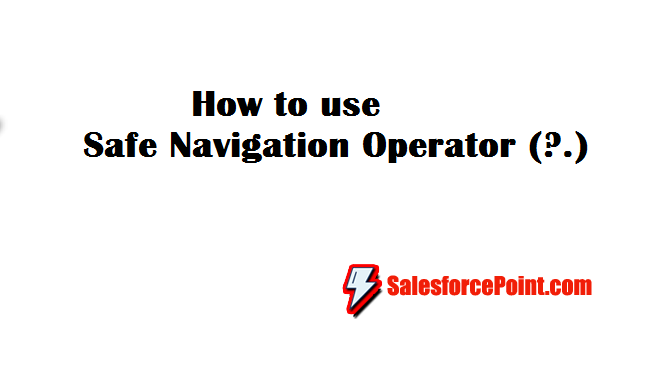 How to use Safe Navigation Operator in Apex Salesforce