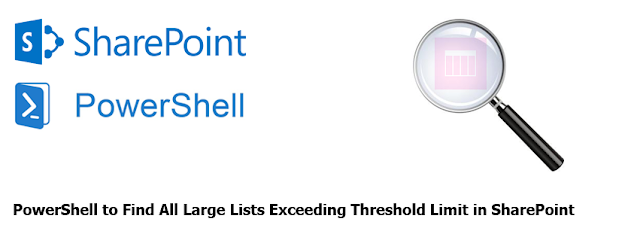 powershell to find large lists exceeding threshold limit in sharepoint