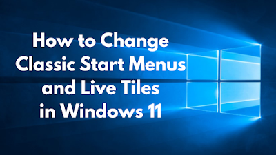 How to Change Classic Start Menus and Live Tiles in Windows 11