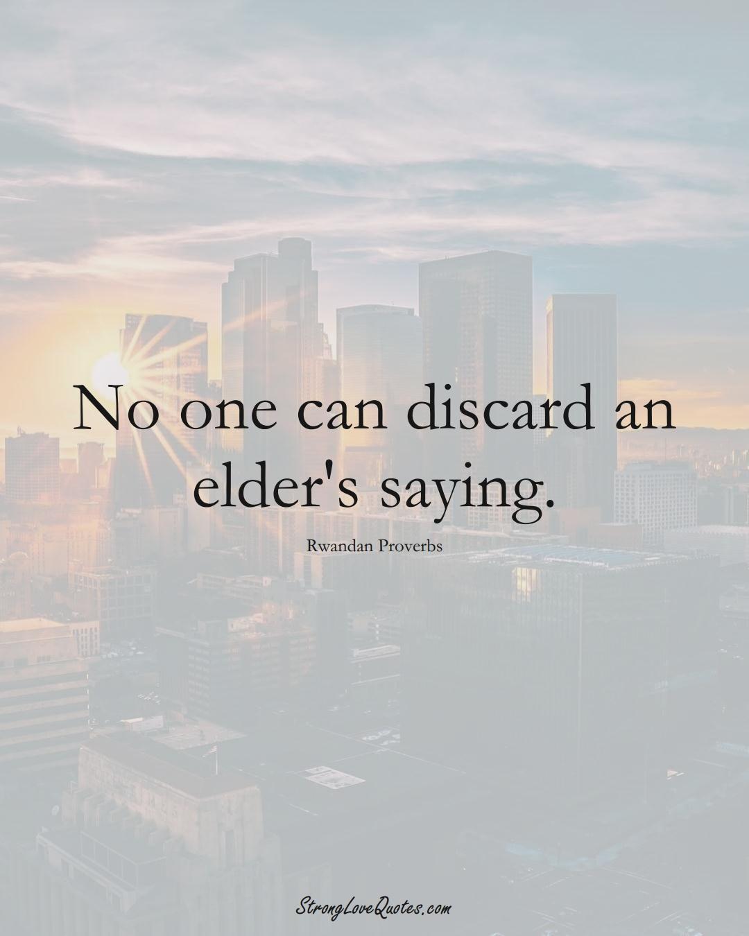 No one can discard an elder's saying. (Rwandan Sayings);  #AfricanSayings