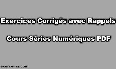 Séries Numériques Exercices Corrigés avec Rappels Cours PDF